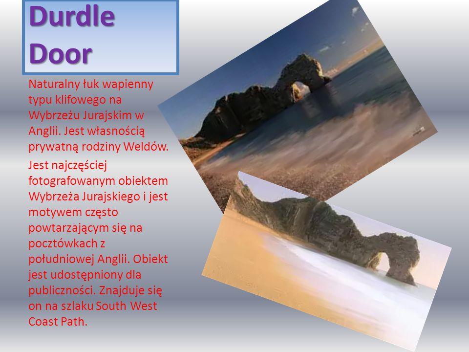 Durdle Door Naturalny łuk wapienny typu klifowego na Wybrzeżu Jurajskim w Anglii. Jest własnością prywatną rodziny Weldów. Jest najczęściej fotografow