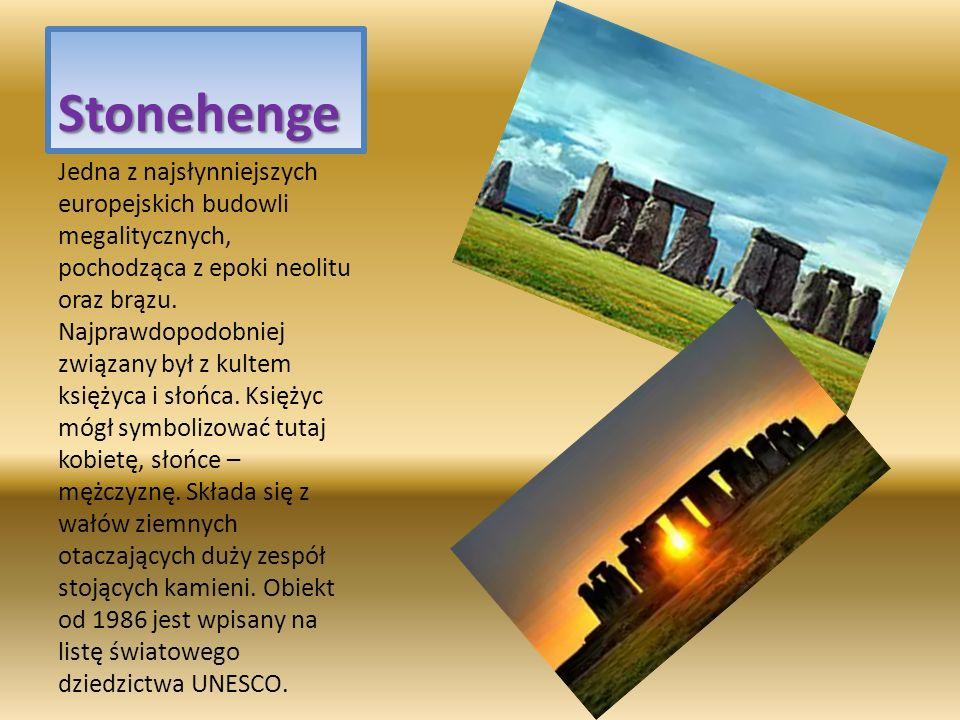 Stonehenge Jedna z najsłynniejszych europejskich budowli megalitycznych, pochodząca z epoki neolitu oraz brązu. Najprawdopodobniej związany był z kult