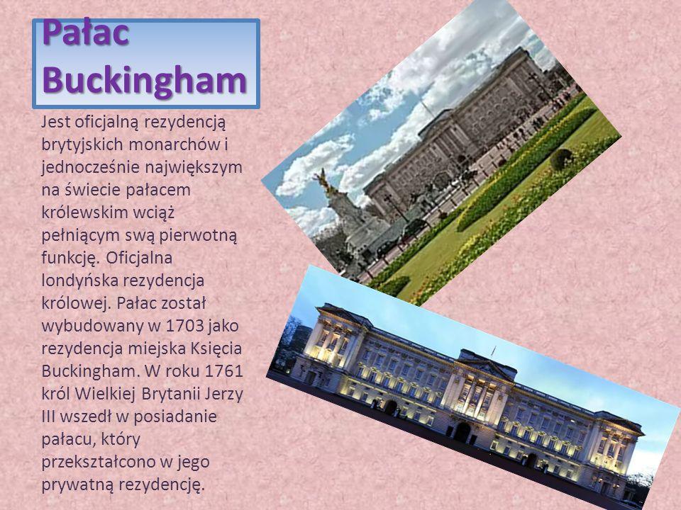 Pałac Buckingham Jest oficjalną rezydencją brytyjskich monarchów i jednocześnie największym na świecie pałacem królewskim wciąż pełniącym swą pierwotn