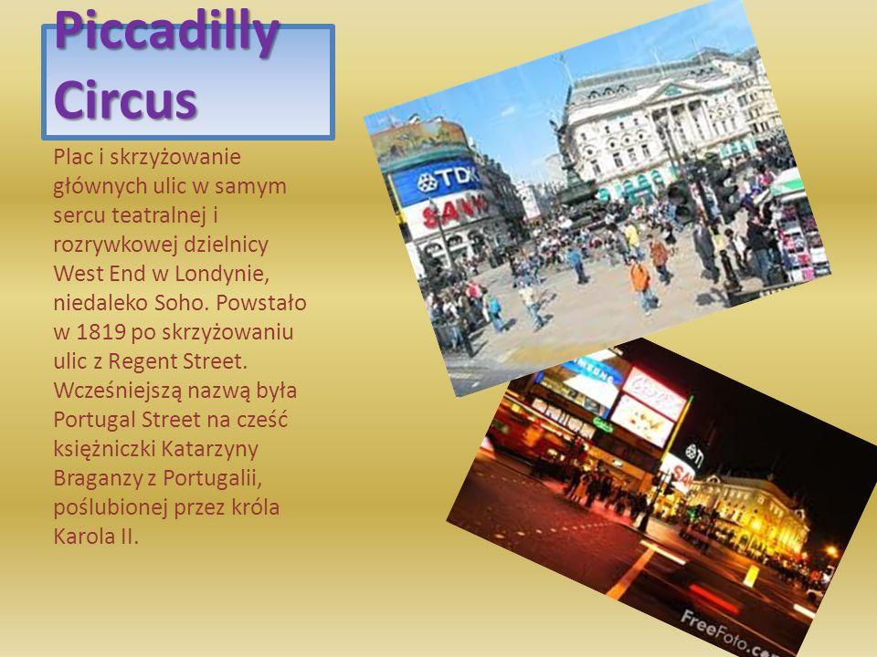 Piccadilly Circus Plac i skrzyżowanie głównych ulic w samym sercu teatralnej i rozrywkowej dzielnicy West End w Londynie, niedaleko Soho. Powstało w 1