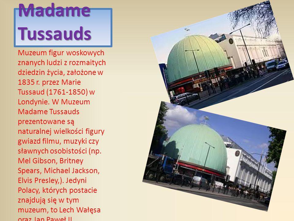 Madame Tussauds Muzeum figur woskowych znanych ludzi z rozmaitych dziedzin życia, założone w 1835 r. przez Marie Tussaud (1761-1850) w Londynie. W Muz