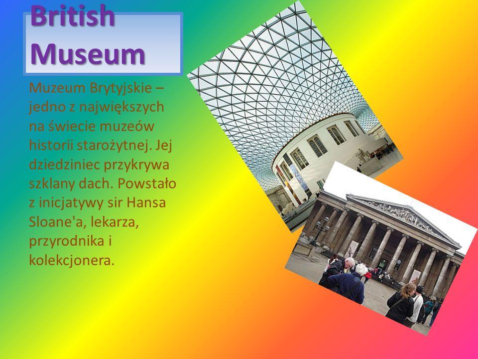 British Museum Muzeum Brytyjskie – jedno z największych na świecie muzeów historii starożytnej. Jej dziedziniec przykrywa szklany dach. Powstało z ini