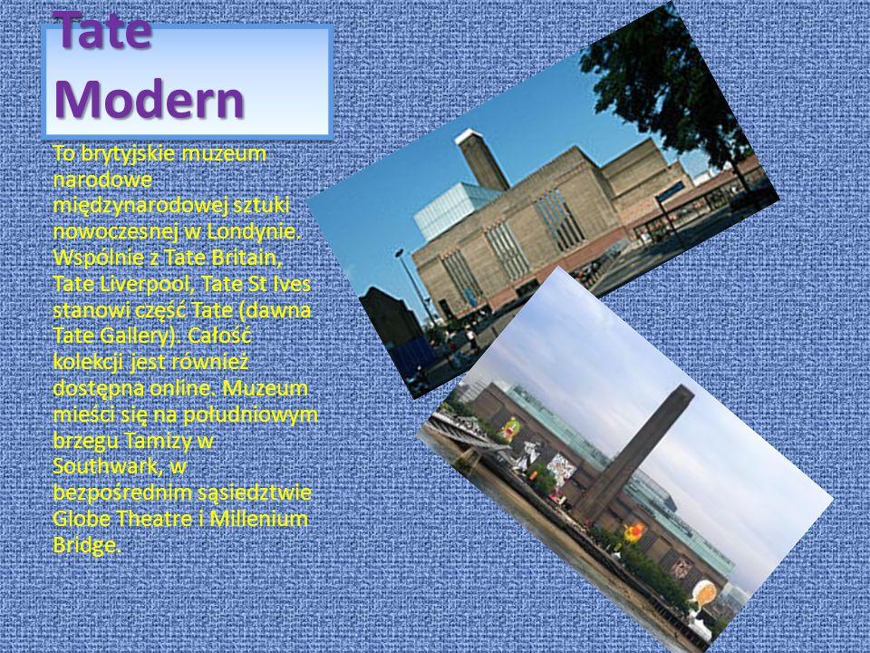 Tate Modern To brytyjskie muzeum narodowe międzynarodowej sztuki nowoczesnej w Londynie. Wspólnie z Tate Britain, Tate Liverpool, Tate St Ives stanowi