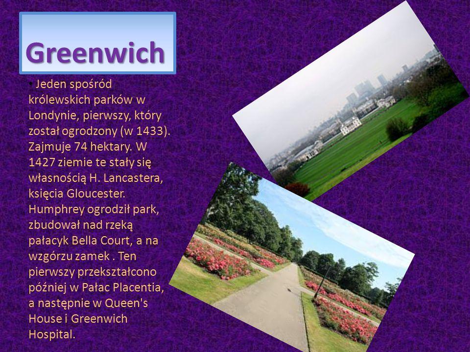 Greenwich Jeden spośród królewskich parków w Londynie, pierwszy, który został ogrodzony (w 1433). Zajmuje 74 hektary. W 1427 ziemie te stały się własn