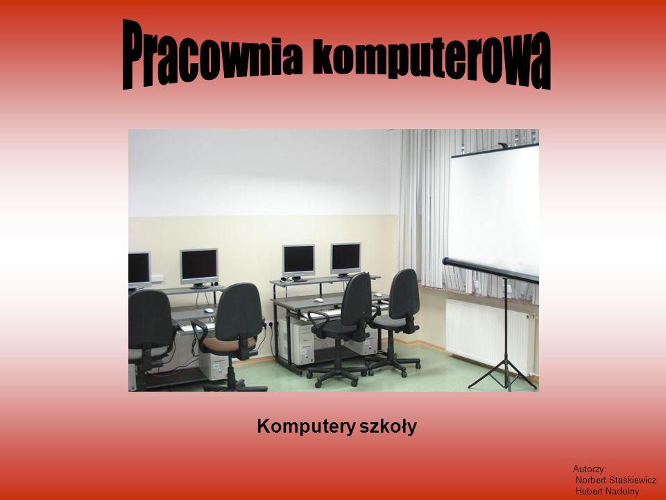 Komputery szkoły Autorzy: Norbert Staśkiewicz Hubert Nadolny