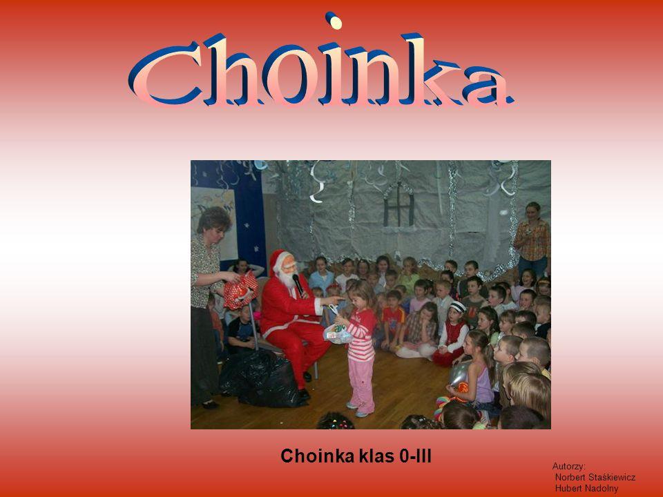 Choinka klas 0-III Autorzy: Norbert Staśkiewicz Hubert Nadolny