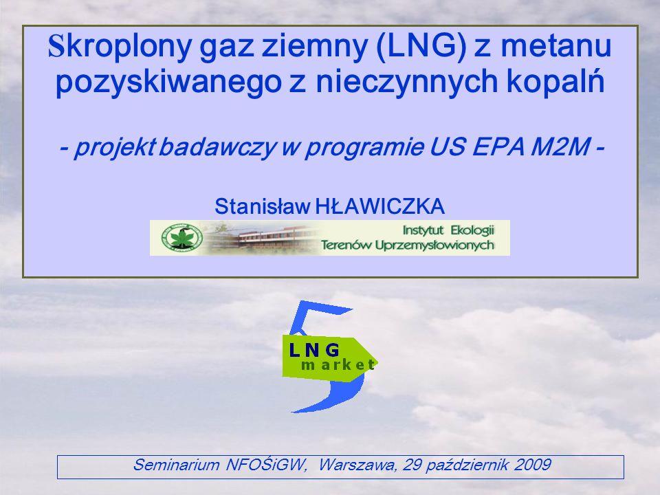 S kroplony gaz ziemny (LNG) z metanu pozyskiwanego z nieczynnych kopalń - projekt badawczy w programie US EPA M2M - Stanisław HŁAWICZKA Seminarium NFO