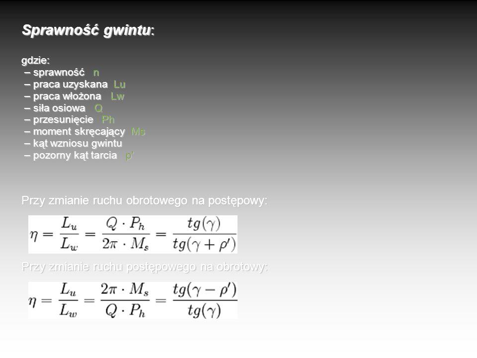 Sprawność gwintu: gdzie: – sprawność n – praca uzyskana Lu – praca włożona Lw – siła osiowa Q – przesunięcie Ph – moment skręcający Ms – kąt wzniosu g