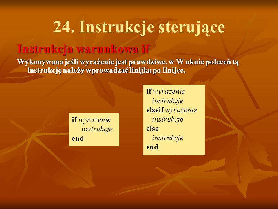 24. Instrukcje sterujące Instrukcja warunkowa if Wykonywana jeśli wyrażenie jest prawdziwe. w W oknie poleceń tą instrukcję należy wprowadzać linijka