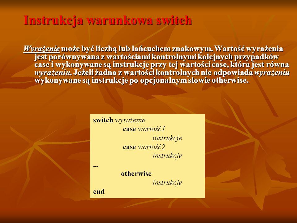 Instrukcja warunkowa switch Wyrażenie może być liczbą lub łańcuchem znakowym. Wartość wyrażenia jest porównywana z wartościami kontrolnymi kolejnych p