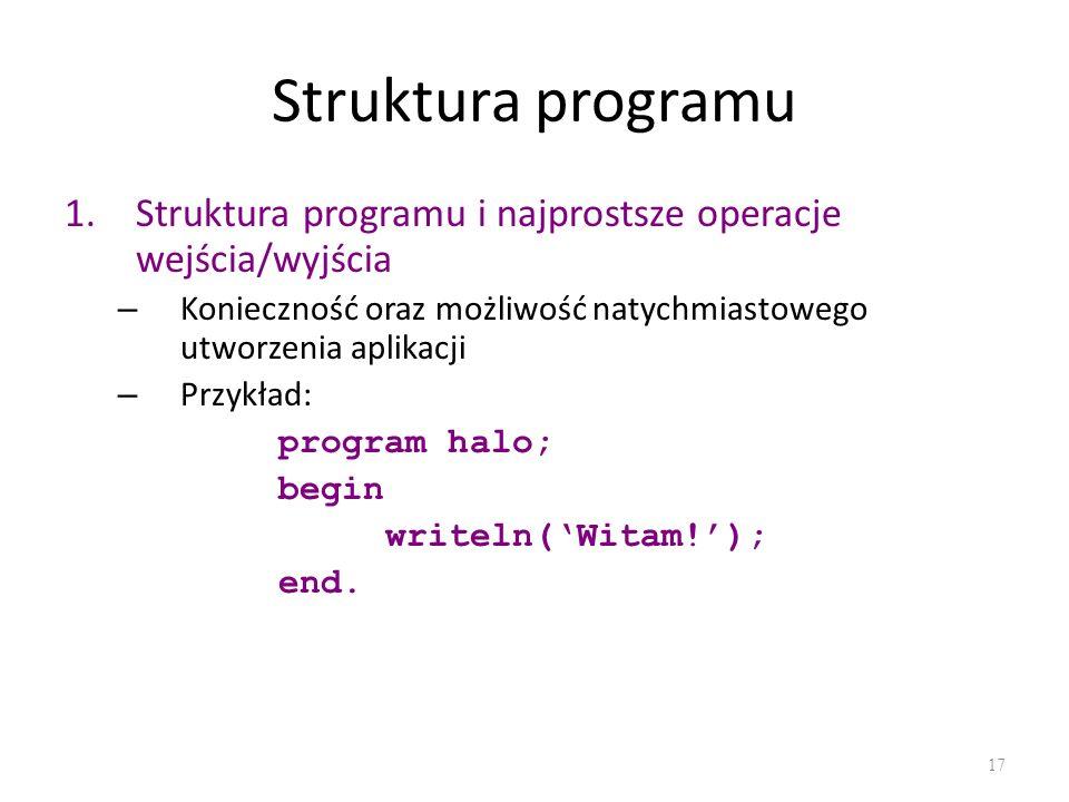 Struktura programu 1.Struktura programu i najprostsze operacje wejścia/wyjścia – Konieczność oraz możliwość natychmiastowego utworzenia aplikacji – Pr
