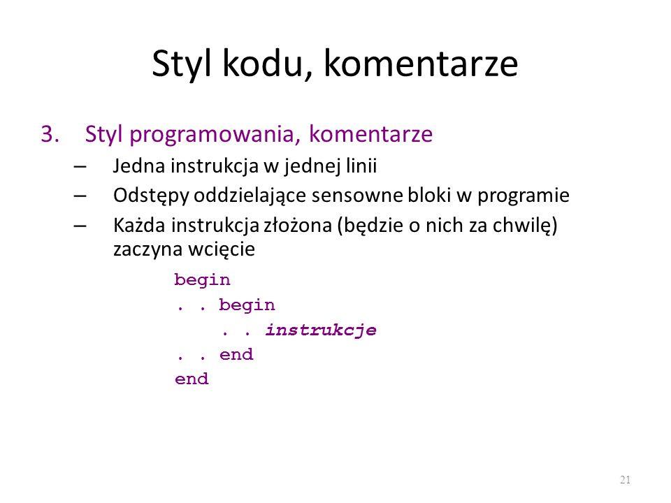 Styl kodu, komentarze 3.Styl programowania, komentarze – Jedna instrukcja w jednej linii – Odstępy oddzielające sensowne bloki w programie – Każda ins