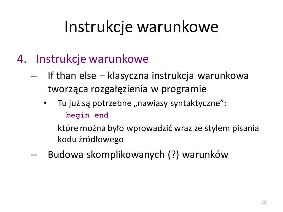 Instrukcje warunkowe 4.Instrukcje warunkowe – If than else – klasyczna instrukcja warunkowa tworząca rozgałęzienia w programie Tu już są potrzebne naw
