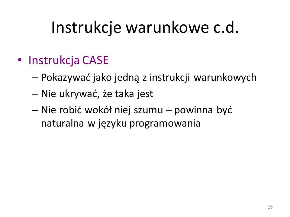 Instrukcje warunkowe c.d. Instrukcja CASE – Pokazywać jako jedną z instrukcji warunkowych – Nie ukrywać, że taka jest – Nie robić wokół niej szumu – p
