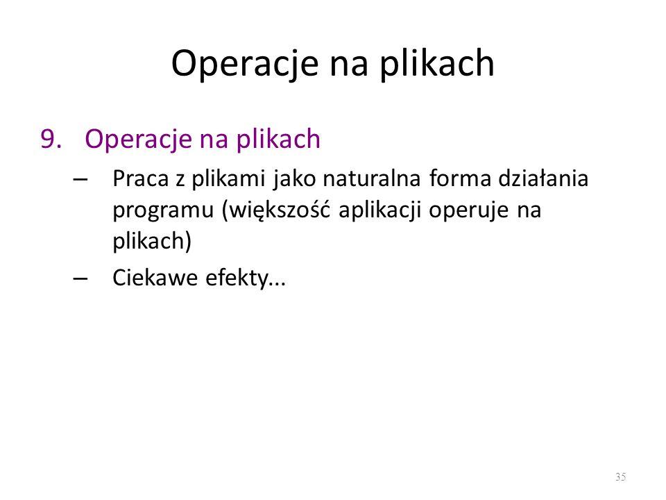 Operacje na plikach 9.Operacje na plikach – Praca z plikami jako naturalna forma działania programu (większość aplikacji operuje na plikach) – Ciekawe