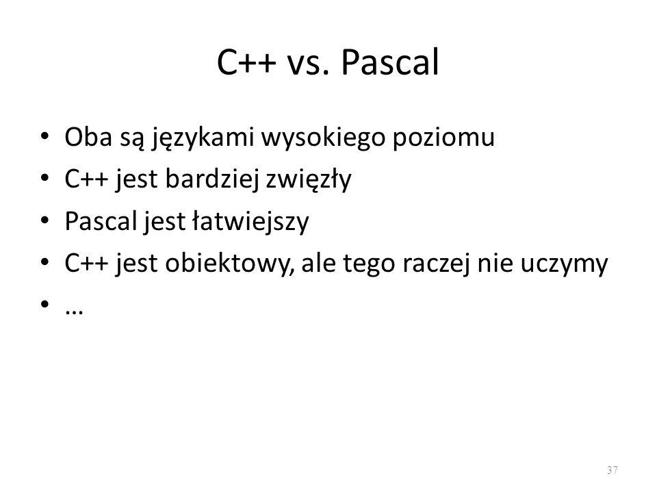 C++ vs. Pascal Oba są językami wysokiego poziomu C++ jest bardziej zwięzły Pascal jest łatwiejszy C++ jest obiektowy, ale tego raczej nie uczymy … 37