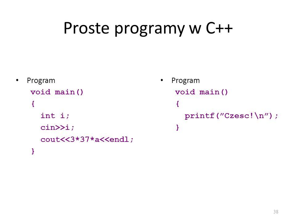 Proste programy w C++ Program void main() { int i; cin>>i; cout<<3*37*a<<endl; } 38 Program void main() { printf(Czesc!\n); }