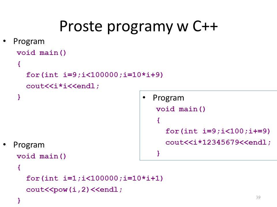 Proste programy w C++ 39 Program void main() { for(int i=9;i<100000;i=10*i+9) cout<<i*i<<endl; } Program void main() { for(int i=1;i<100000;i=10*i+1)
