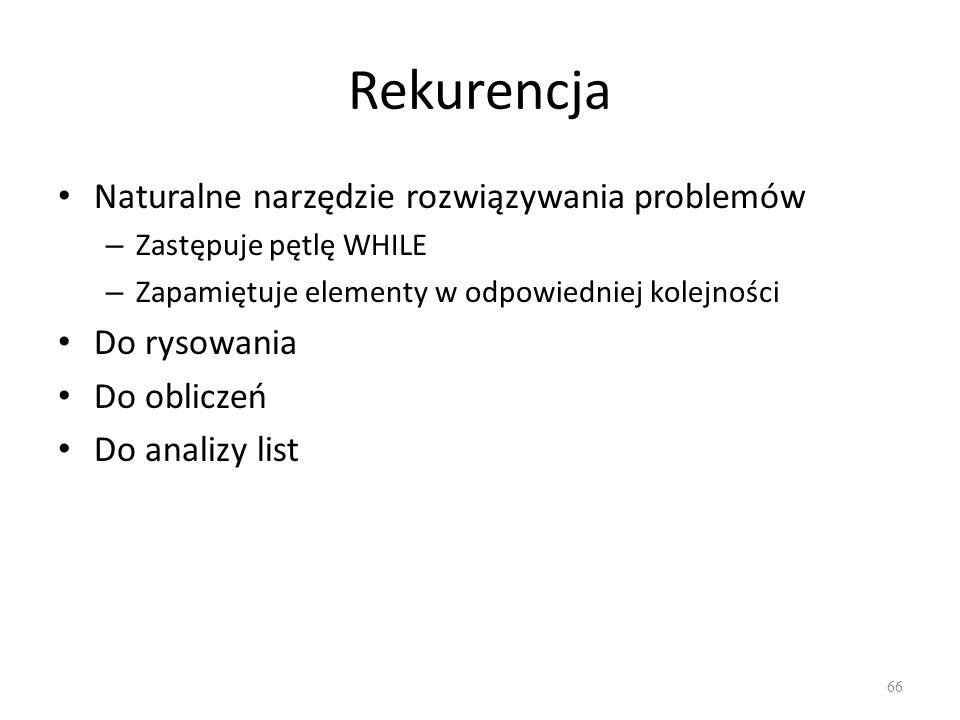 Rekurencja Naturalne narzędzie rozwiązywania problemów – Zastępuje pętlę WHILE – Zapamiętuje elementy w odpowiedniej kolejności Do rysowania Do oblicz