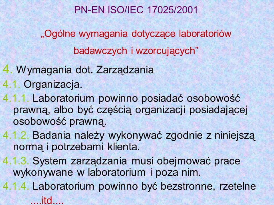 PN-EN ISO/IEC 17025/2001 Ogólne wymagania dotyczące laboratoriów badawczych i wzorcujących 4. Wymagania dot. Zarządzania 4.1. Organizacja. 4.1.1. Labo