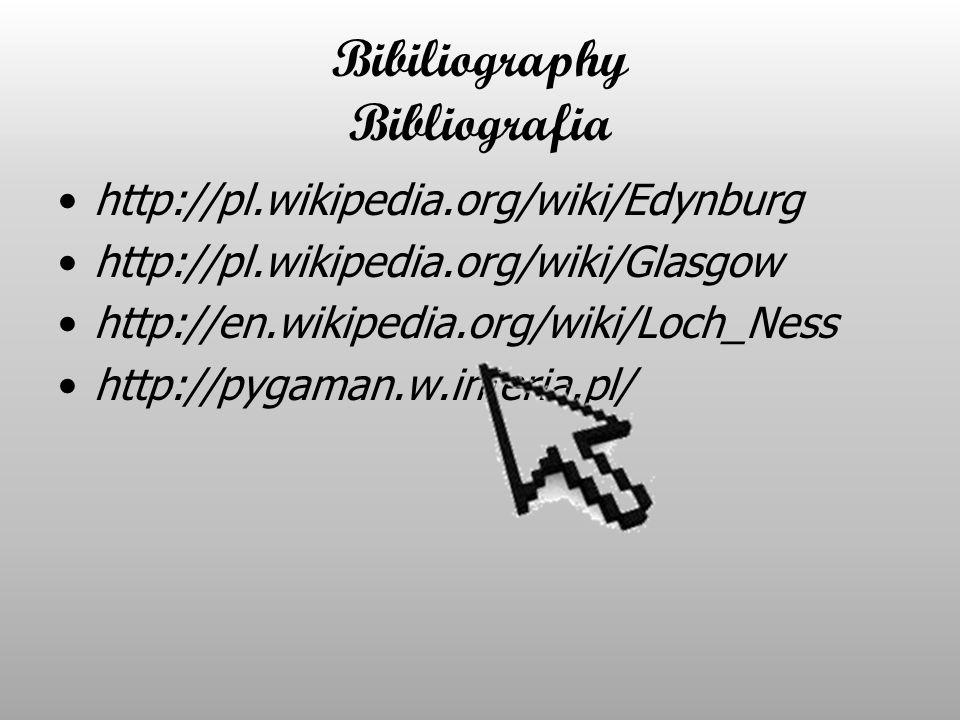 Bibiliography Bibliografia http://pl.wikipedia.org/wiki/Edynburg http://pl.wikipedia.org/wiki/Glasgow http://en.wikipedia.org/wiki/Loch_Ness http://py
