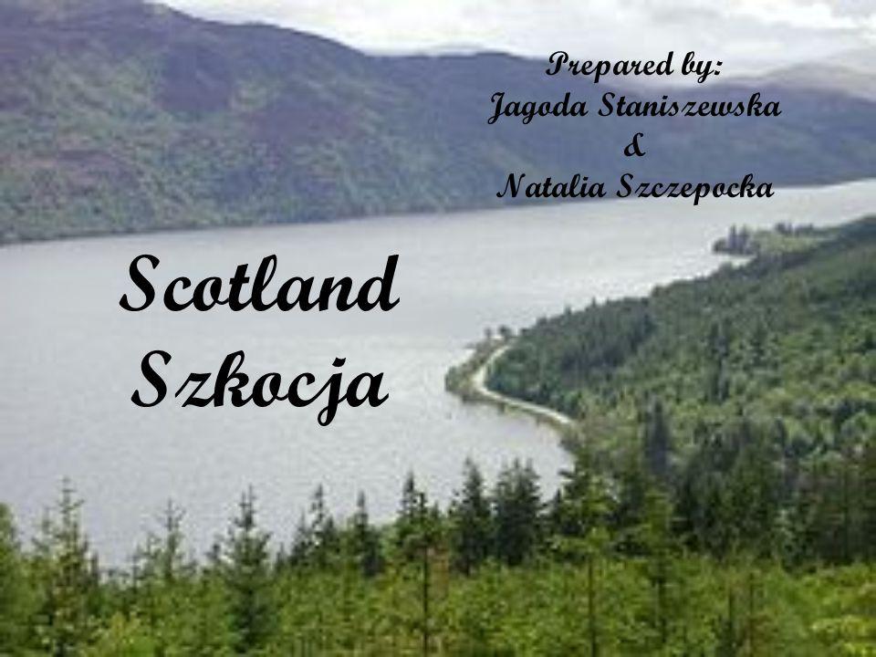 Scotland Szkocja Prepared by: Jagoda Staniszewska & Natalia Szczepocka