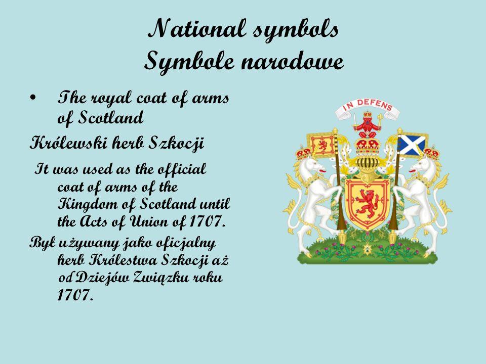 National symbols Symbole narodowe The royal coat of arms of Scotland Królewski herb Szkocji It was used as the official coat of arms of the Kingdom of