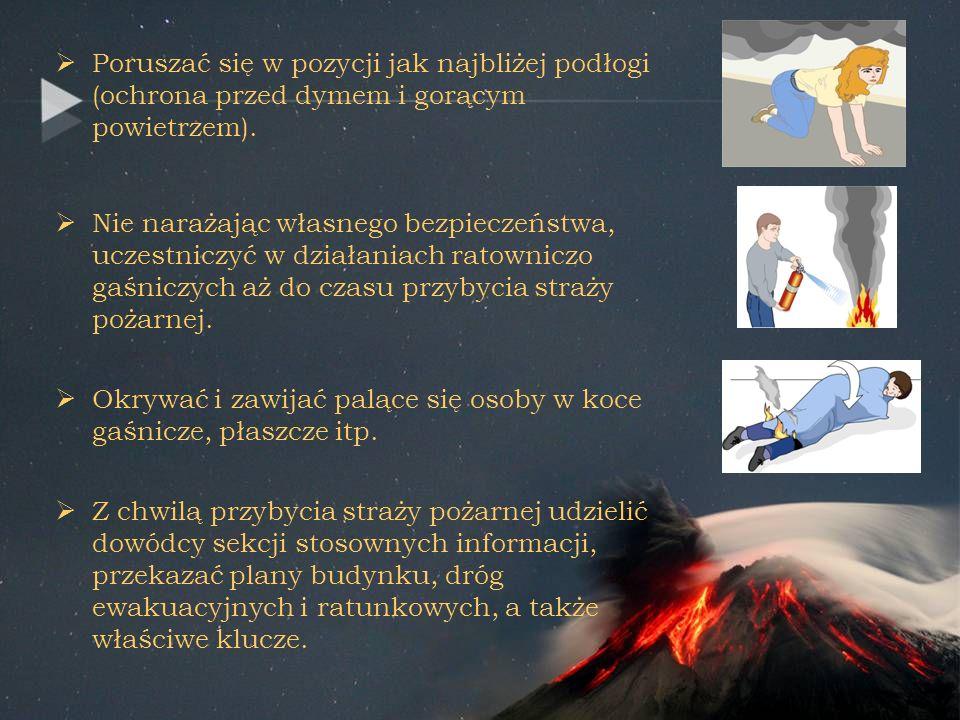 Poruszać się w pozycji jak najbliżej podłogi (ochrona przed dymem i gorącym powietrzem). Nie narażając własnego bezpieczeństwa, uczestniczyć w działan