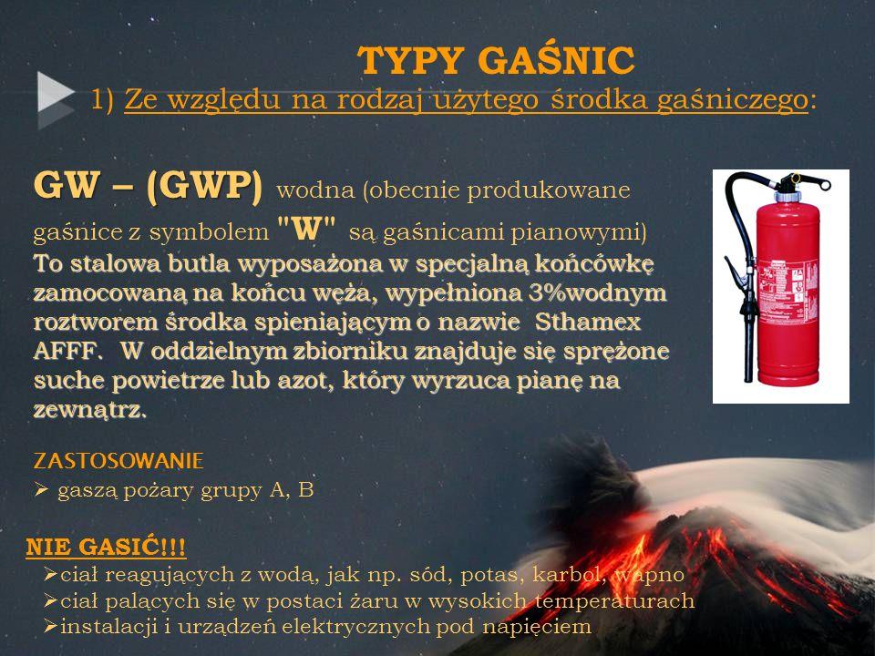 TYPY GAŚNIC 1) Ze względu na rodzaj użytego środka gaśniczego: GW – (GWP GW – (GWP) wodna (obecnie produkowane gaśnice z symbolem