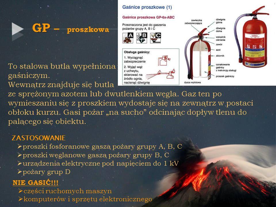 GP GP – proszkowa To stalowa butla wypełniona proszkiem gaśniczym. Wewnątrz znajduje się butla ze sprężonym azotem lub dwutlenkiem węgla. Gaz ten po w