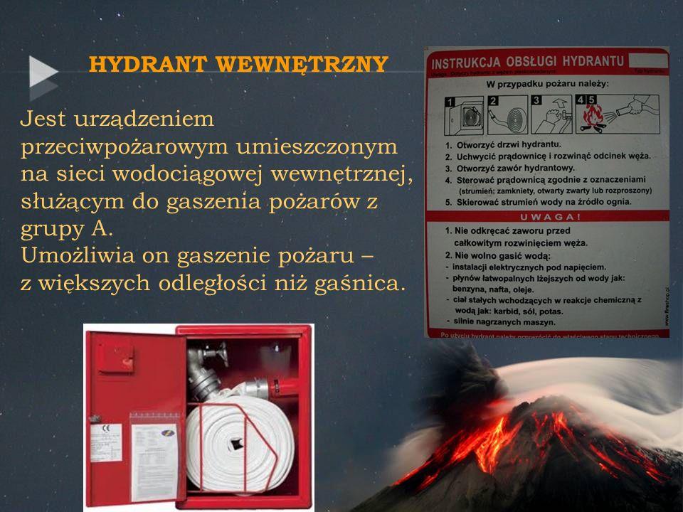 HYDRANT WEWNĘTRZNY Jest urządzeniem przeciwpożarowym umieszczonym na sieci wodociągowej wewnętrznej, służącym do gaszenia pożarów z grupy A. Umożliwia
