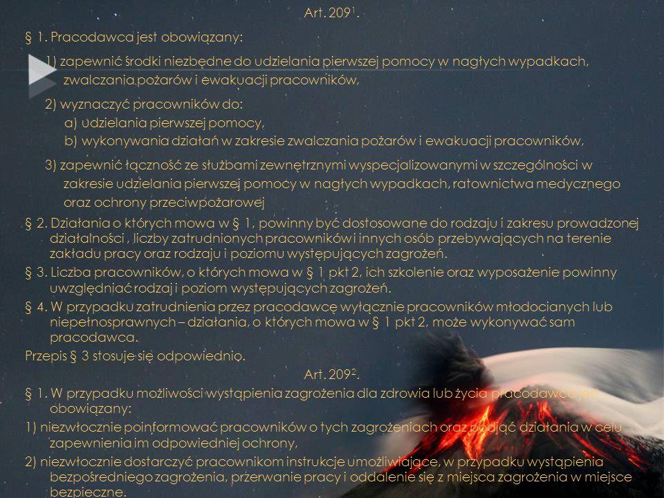 Art. 209 1. § 1. Pracodawca jest obowiązany: 1) zapewnić środki niezbędne do udzielania pierwszej pomocy w nagłych wypadkach, zwalczania pożarów i ewa