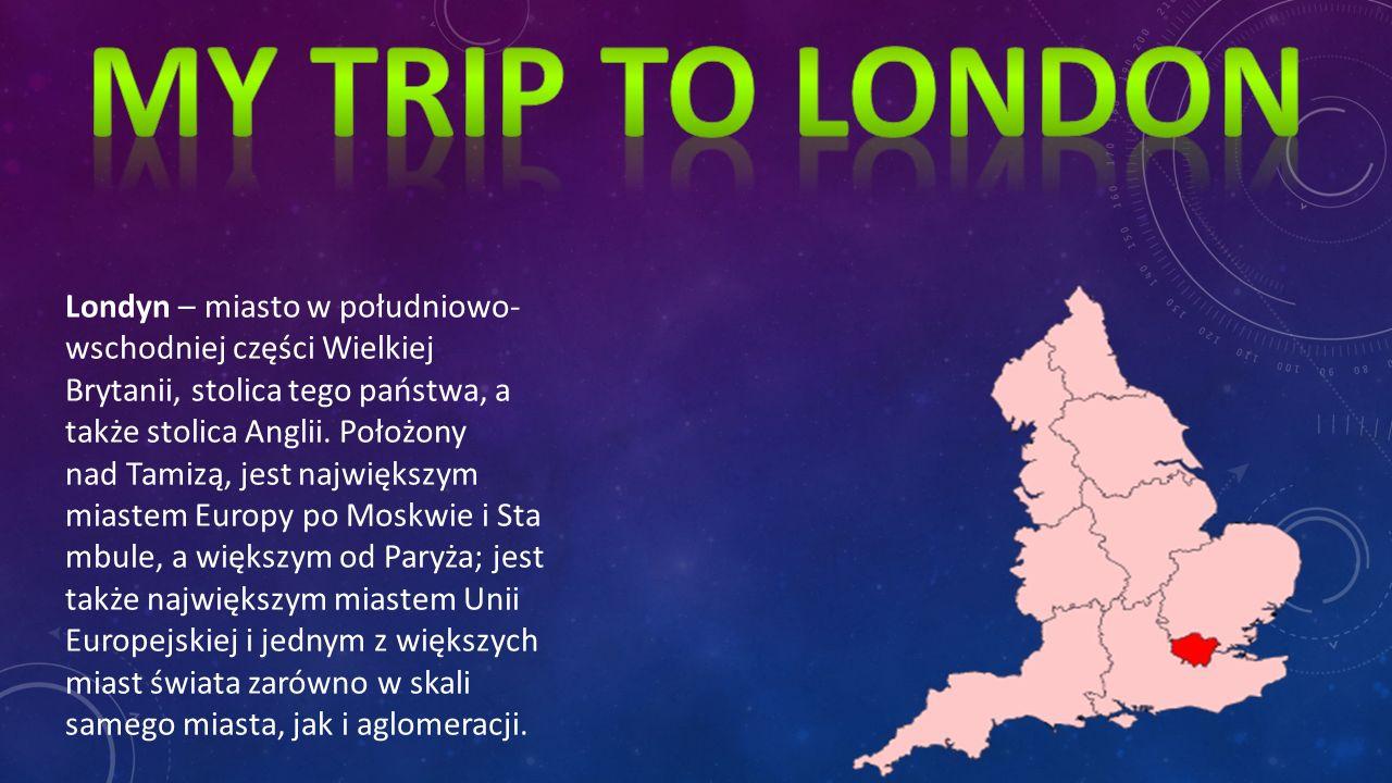 Londyn – miasto w południowo- wschodniej części Wielkiej Brytanii, stolica tego państwa, a także stolica Anglii. Położony nad Tamizą, jest największym