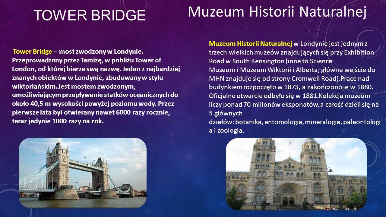 TOWER BRIDGE Tower Bridge – most zwodzony w Londynie. Przeprowadzony przez Tamizę, w pobliżu Tower of London, od której bierze swą nazwę. Jeden z najb