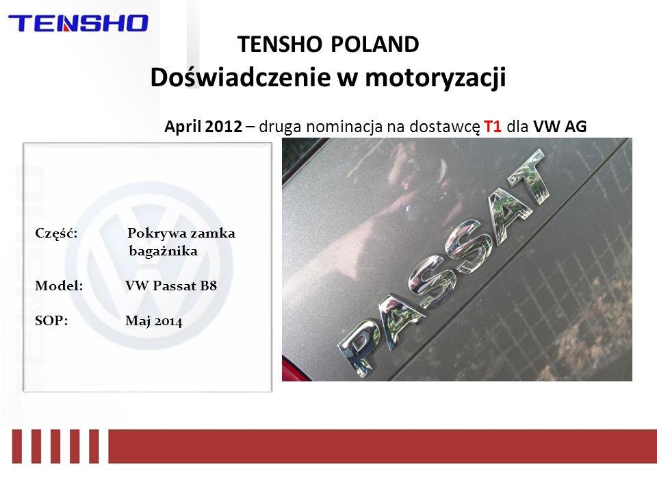 April 2012 – druga nominacja na dostawcę T1 dla VW AG Część: Pokrywa zamka bagażnika Model:VW Passat B8 SOP:Maj 2014 TENSHO POLAND Doświadczenie w mot