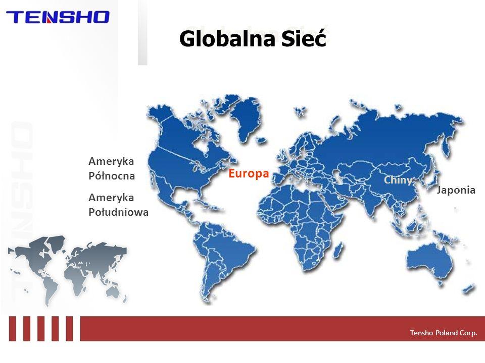 Japonia Europa Ameryka Północna Ameryka Południowa Chiny Globalna Sieć Tensho Poland Corp.