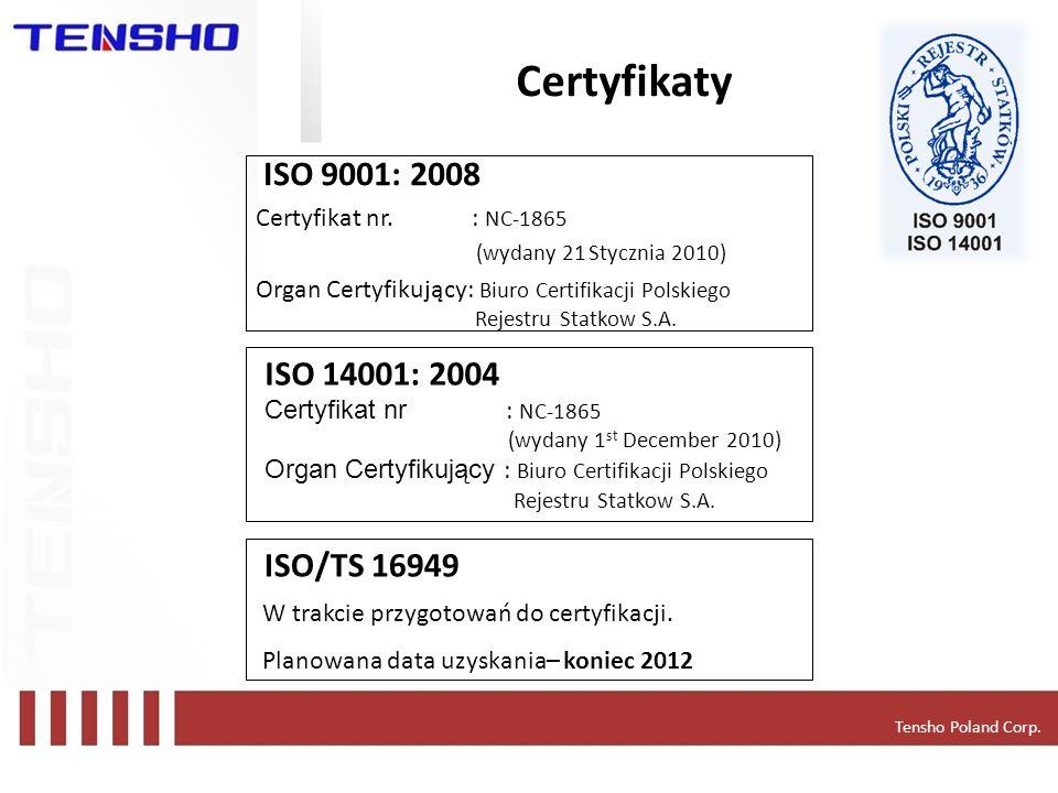 Tensho Poland Corp. Certyfikaty ISO 9001: 2008 Certyfikat nr. : NC-1865 (wydany 21 Stycznia 2010) Organ Certyfikujący: Biuro Certifikacji Polskiego Re