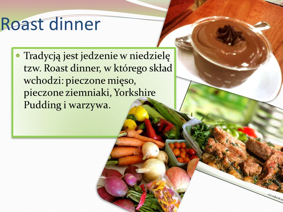 Roast dinner Tradycją jest jedzenie w niedzielę tzw.