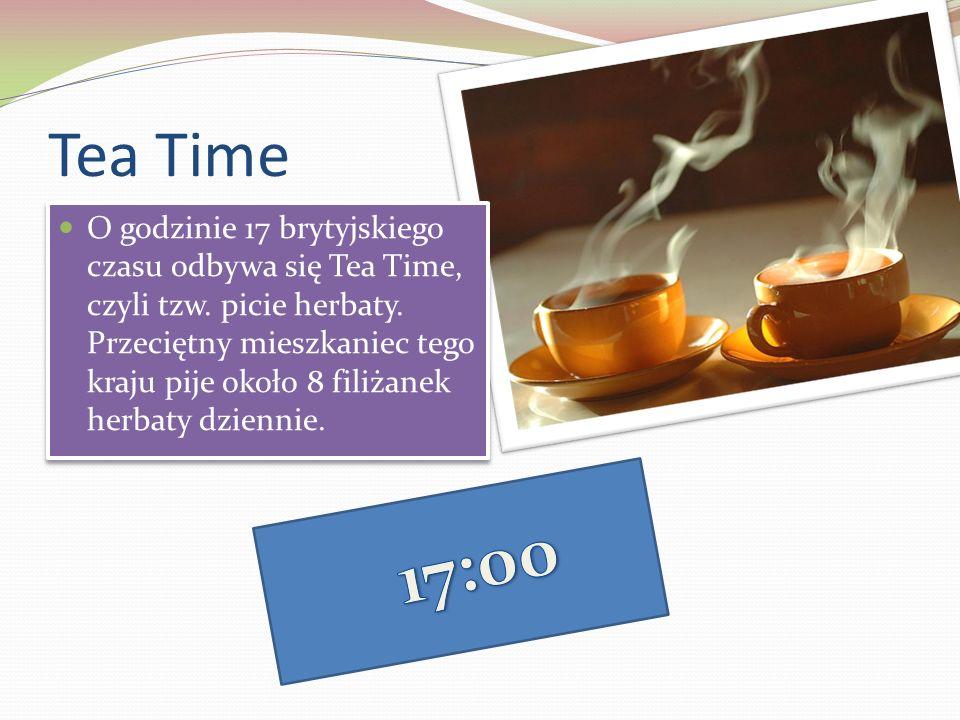 Tea Time O godzinie 17 brytyjskiego czasu odbywa się Tea Time, czyli tzw.
