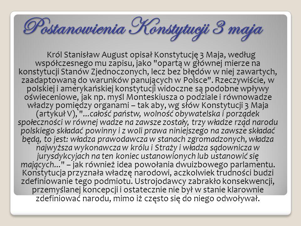 Dziedzictwo Mimo rozbiorów, pamięć o drugiej w dziejach świata spisanej konstytucji narodowej (uznawanej przez politologów za bardzo postępowy jak na swoje czasy dokument) przez kolejne pokolenia pomagała podtrzymywać polskie dążenia do niepodległości i stworzenia sprawiedliwego społeczeństwa.