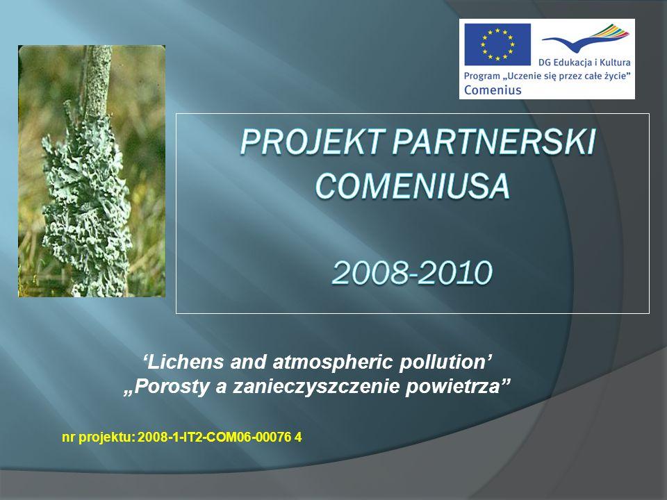Tematyka biologiczno-ekologiczna bio-monitoring jakości powietrza z pomiarem obecności porostów na terenach zurbanizowanych, obszarach wiejskich i w siedliskach naturalnych w Europie zaangażowanie uczniów, nauczycieli, rodziców i instytucji pozaszkolnych minimum 24 mobilności w ciągu 2 lat środki finansowe uzyskane z Narodowej Agencji - 24.000 euro