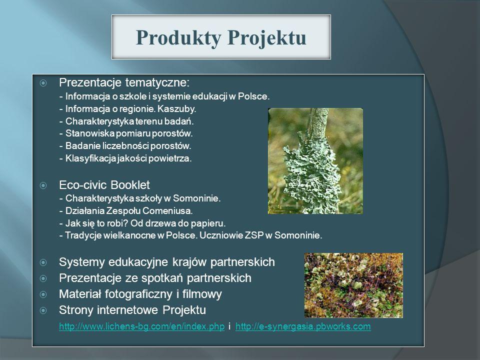 Produkty Projektu Prezentacje tematyczne: - Informacja o szkole i systemie edukacji w Polsce. - Informacja o regionie. Kaszuby. - Charakterystyka tere