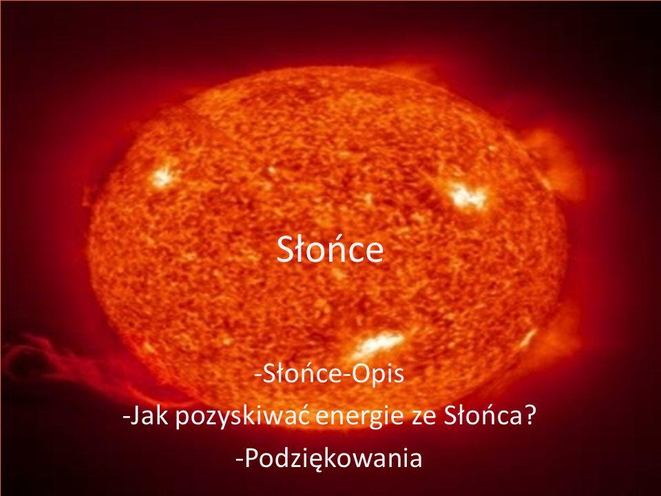 Spis treści pokazu slajdów o temacie Słońce Slajd 1-Wstęp Slajdy od 2 do 5-Opis Słońca Slajdy od 7 do 20-Jak pozyskiwać energie za Słońca.