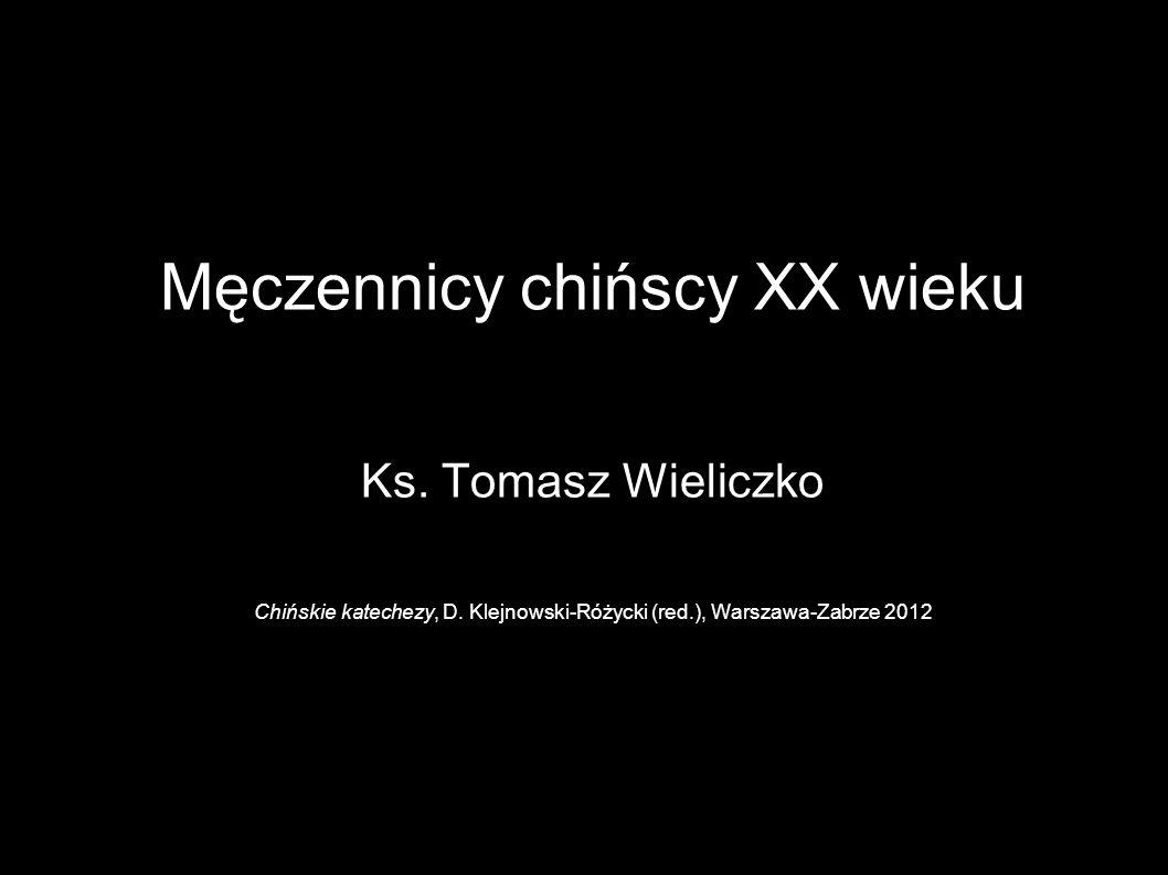 Męczennicy chińscy XX wieku Ks. Tomasz Wieliczko Chińskie katechezy, D. Klejnowski-Różycki (red.), Warszawa-Zabrze 2012