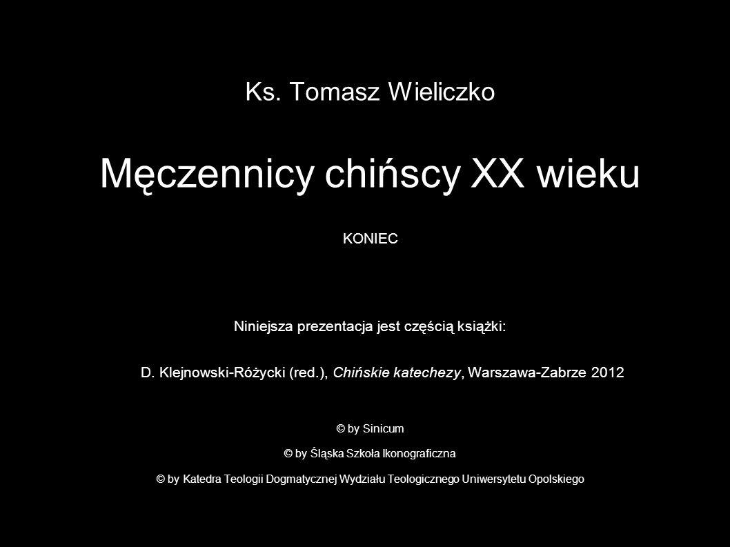 Ks. Tomasz Wieliczko Męczennicy chińscy XX wieku KONIEC Niniejsza prezentacja jest częścią książki: D. Klejnowski-Różycki (red.), Chińskie katechezy,
