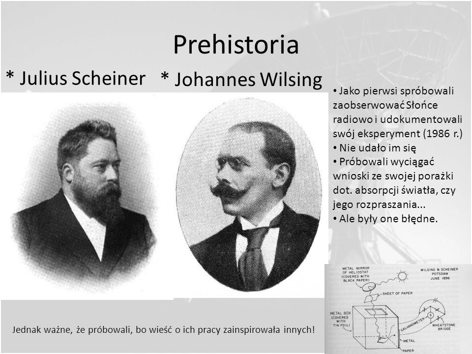 Prehistoria * Sir Oliver Lodge Znaczący wkład do radioastronomii Jako pierwszy zastosował głośniki Ulepszył radioodbiorniki Po 1897 roku spróbował zar