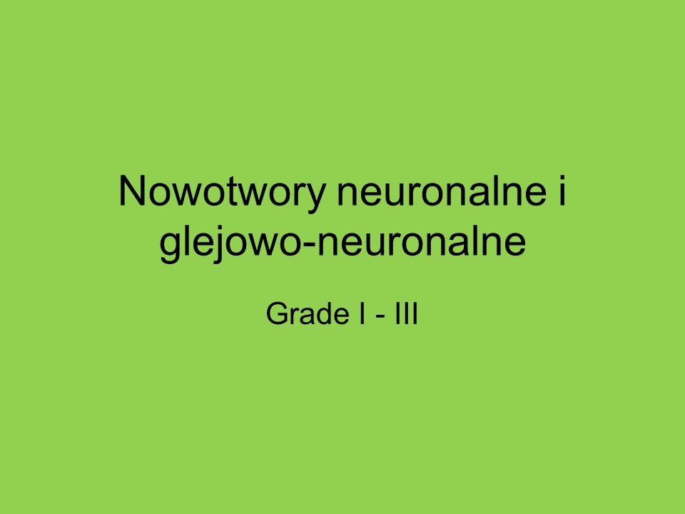 Nowotwory neuronalne i glejowo-neuronalne Grade I - III