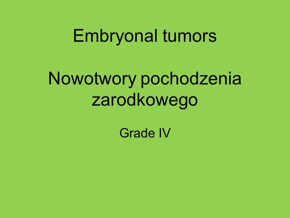 Embryonal tumors Nowotwory pochodzenia zarodkowego Grade IV