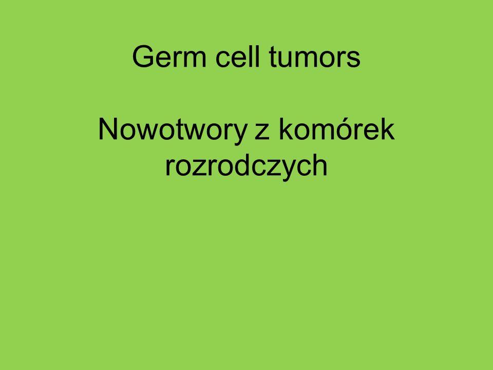 Germ cell tumors Nowotwory z komórek rozrodczych