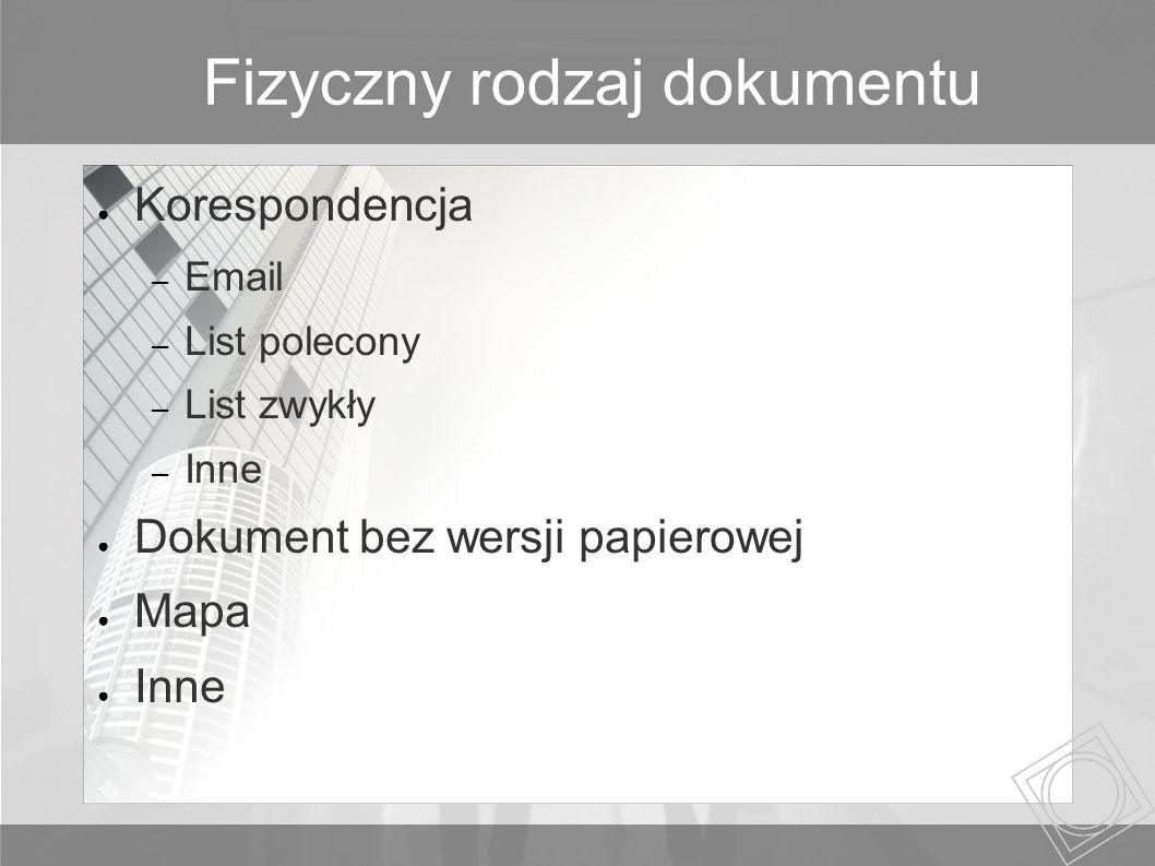 Fizyczny rodzaj dokumentu Korespondencja – Email – List polecony – List zwykły – Inne Dokument bez wersji papierowej Mapa Inne
